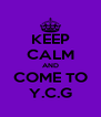 KEEP CALM AND COME TO Y.C.G - Personalised Poster A4 size