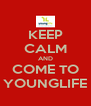 KEEP CALM AND COME TO YOUNGLIFE - Personalised Poster A4 size