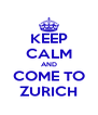 KEEP CALM AND COME TO ZURICH - Personalised Poster A4 size