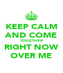 KEEP CALM AND COME TOGETHER RIGHT NOW OVER ME - Personalised Poster A4 size