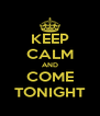 KEEP CALM AND COME TONIGHT - Personalised Poster A4 size