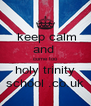 keep calm and  come too holy trinity school .co.uk - Personalised Poster A4 size