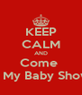 KEEP CALM AND Come  Too My Baby Shower - Personalised Poster A4 size