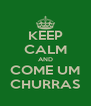 KEEP CALM AND COME UM CHURRAS - Personalised Poster A4 size