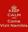KEEP CALM AND Come Visit Namibia - Personalised Poster A4 size