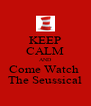 KEEP CALM AND Come Watch  The Seussical - Personalised Poster A4 size