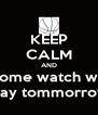 KEEP CALM AND come watch wp  play tommorrow  - Personalised Poster A4 size
