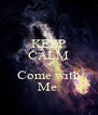 KEEP CALM AND Come with Me. - Personalised Poster A4 size