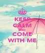 KEEP CALM AND COME WITH ME - Personalised Poster A4 size