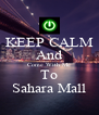 KEEP CALM And Come With Me To Sahara Mall - Personalised Poster A4 size