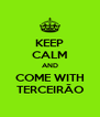 KEEP CALM AND COME WITH TERCEIRÃO - Personalised Poster A4 size
