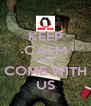 KEEP CALM AND COME WITH US - Personalised Poster A4 size