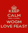 KEEP CALM AND COME WOGM LOVE FEAST - Personalised Poster A4 size