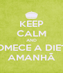 KEEP CALM AND COMECE A DIETA AMANHÃ - Personalised Poster A4 size