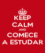 KEEP CALM AND COMECE A ESTUDAR - Personalised Poster A4 size