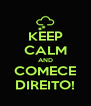 KEEP CALM AND COMECE DIREITO! - Personalised Poster A4 size