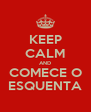 KEEP CALM AND COMECE O ESQUENTA - Personalised Poster A4 size