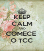 KEEP CALM AND COMECE  O TCC - Personalised Poster A4 size