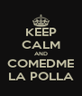 KEEP CALM AND COMEDME LA POLLA - Personalised Poster A4 size
