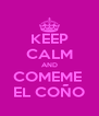 KEEP CALM AND COMEME  EL COÑO - Personalised Poster A4 size