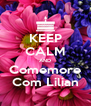 KEEP CALM AND Comemore Com Lilian - Personalised Poster A4 size