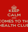 KEEP CALM AND COMES TO THE HEALTH CLUB - Personalised Poster A4 size
