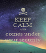 KEEP CALM AND comes under your security - Personalised Poster A4 size