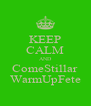 KEEP CALM AND ComeStillar WarmUpFete - Personalised Poster A4 size