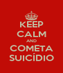 KEEP CALM AND COMETA SUICÍDIO - Personalised Poster A4 size