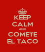 KEEP CALM AND COMETE EL TACO - Personalised Poster A4 size