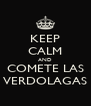 KEEP CALM AND COMETE LAS VERDOLAGAS - Personalised Poster A4 size
