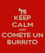 KEEP CALM AND COMETE UN BURRITO - Personalised Poster A4 size