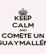 KEEP CALM AND COMETE UN GUAYMALLÉN - Personalised Poster A4 size