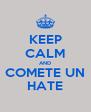 KEEP CALM AND COMETE UN HATE - Personalised Poster A4 size