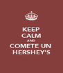 KEEP CALM AND COMETE UN  HERSHEY'S - Personalised Poster A4 size