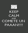 KEEP CALM AND COMETE UN  PAAAN!!!! - Personalised Poster A4 size