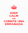 KEEP CALM AND COMETE UNA EMPANADA - Personalised Poster A4 size
