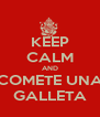 KEEP CALM AND COMETE UNA GALLETA - Personalised Poster A4 size