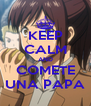 KEEP CALM AND COMETE UNA PAPA - Personalised Poster A4 size