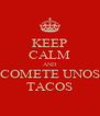 KEEP CALM AND COMETE UNOS TACOS - Personalised Poster A4 size