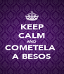 KEEP CALM AND COMETELA  A BESOS - Personalised Poster A4 size
