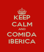 KEEP CALM AND COMIDA IBERICA - Personalised Poster A4 size
