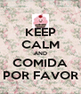 KEEP CALM AND COMIDA POR FAVOR - Personalised Poster A4 size
