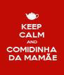 KEEP CALM AND COMIDINHA  DA MAMÃE - Personalised Poster A4 size