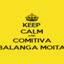KEEP CALM AND COMITIVA BALANGA MOITA - Personalised Poster A4 size
