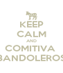 KEEP CALM AND COMITIVA  BANDOLEROS - Personalised Poster A4 size