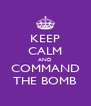 KEEP CALM AND COMMAND THE BOMB - Personalised Poster A4 size