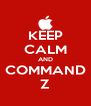 KEEP CALM AND COMMAND Z - Personalised Poster A4 size