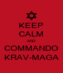 KEEP CALM AND COMMANDO KRAV-MAGA - Personalised Poster A4 size