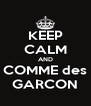 KEEP CALM AND COMME des GARCON - Personalised Poster A4 size